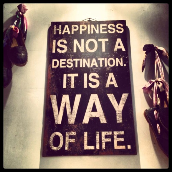 Happiness is not a destination it is a way of life
